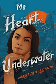 MY HEART UNDERWATER by Laurel Flores Fantauzzo